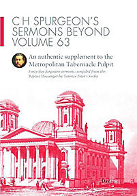 C H Spurgeon's Sermons Beyond Volume 63: An Authentic Supplement to the Metropolitan Tabernacle Pulpit