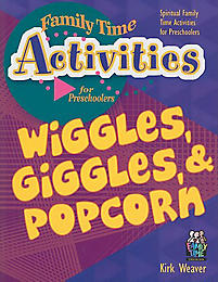 Wiggles, Giggles, and Popcorn: Spiritual Family Time Activities for Preschoolers