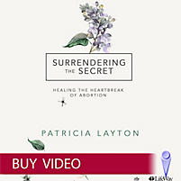 Surrendering the Secret: Healing the Heartbreak of Abortion - Video Sessions (Video Download)