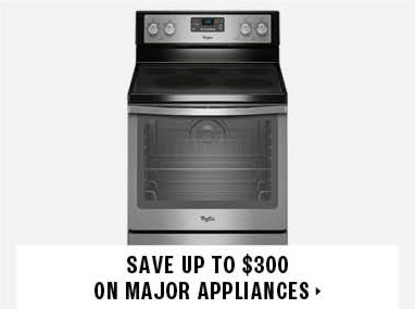 save up to $300 on major appliances