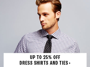 Up to 25% off dress shirts and ties