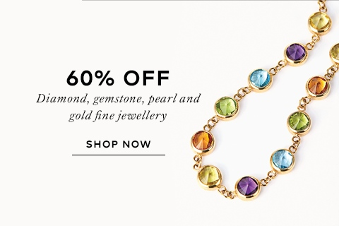 60% off Diamond, Gemstone, Pearl and Gold Fine Jewellery