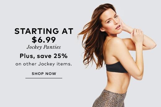 Starting at $6.99 Jockey panties. Plus save 25% on other Jockey items