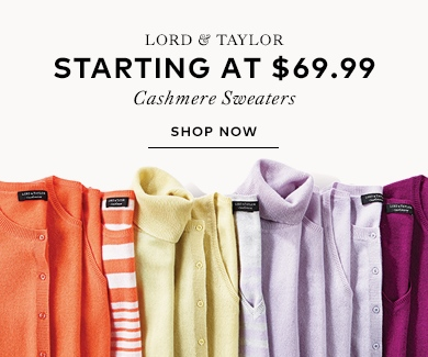 Lord & Taylor - Starting at $69.99 cashmere sweaters