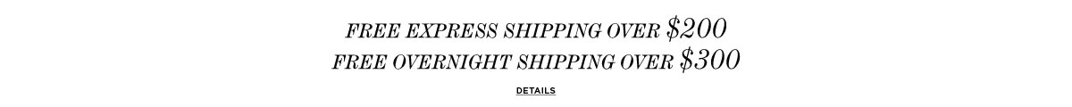 Free Express Shipping over $200 Free Overnight Shipping over $300