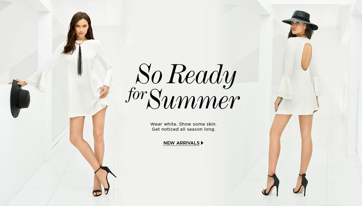 So Ready for Summer. Wear white. Show some skin. Get noticed all season long.