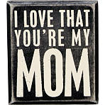 Primitives by Kathy - You're My Mom Box Sign