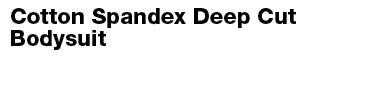 Nude 7 Cotton Spandex Deep Cut Bodysuit