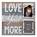 Burnes of Boston 2-Photo  Love You More  Wood Collage Frame