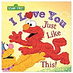 "Sesame Street® ""I Love You Just Like This!"" Book"
