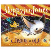 """""""Skippyjon Jones Cirque De Ole"""" Book by Judy Schachner"""