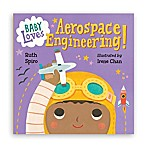 """Baby Loves Aerospace Engineering!"" Book by Ruth Spiro"