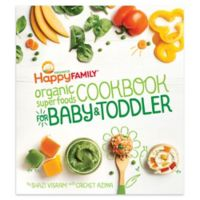 """Happy Family® """"Organic Superfoods Cookbook for Baby and Toddler"""" by Shazi Visram"""