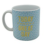 """Today Is Going To Be A Great Day"" Mug in Blue/White"