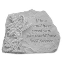 """If Love Could Have Saved You"" Memorial Stone with Fern"