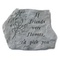 """""""If Friends Were Flowers"""" Garden Stone in Grey"""