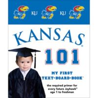 """University of Kansas 101: My First Text-Board-Book"" by Brad M. Epstein"