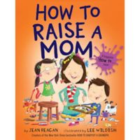 "Children's Book: ""How to Raise a Mom"" by Jean Reagan"
