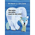 """Polar Bear, Polar Bear/Oso Polar, Oso Polar"" Bilingual English/Spanish Edition by Eric Carle"