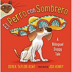 """El Perro Con Sombrero"" Bilingual English/Spanish Edition Book by Derek Taylor Kent"