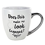 """Does This Mug Make Me Look Engaged"" Ring Mug in White"