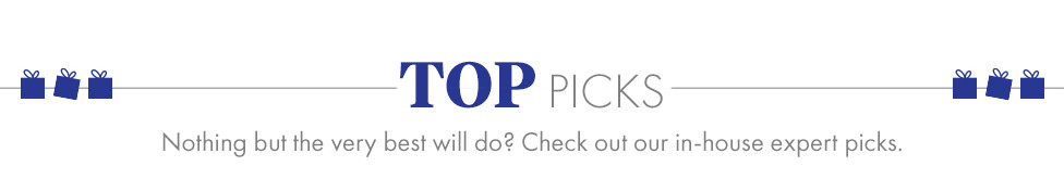 Top Picks. Nothing but the very best will do? Check out our in-house expert picks.