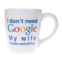 "Home Essentials & Beyond ""I Don't Need Google My Wife Knows Everything"" Mug"