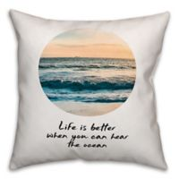 """Designs Direct """"Life is Better When You Can Hear the Ocean"""" Square Throw Pillow"""