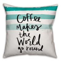 """Designs Direct """"Coffee Makes The World Go Round"""" Square Throw Pillow in Teal"""