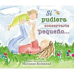 """Si Pudiera Conservarte Pequeno"" by Marianne Richmond (Spanish)"