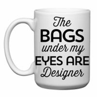 "Love You a Latte Shop ""The Bags Under my Eyes are Designer"" Mug in White"
