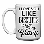 "Love You a Latte Shop ""I Love You Like Biscuits and Gravy"" Mug"