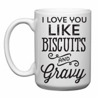 """Love You a Latte Shop """"I Love You Like Biscuits and Gravy"""" Mug"""