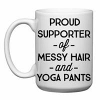 "Love You a Latte Shop ""Proud Supporter of Messy Hair and Yoga Pants"" Mug"