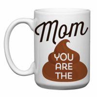 """Love You a Latte Shop """"Mom You Are The Crap"""" Mug"""