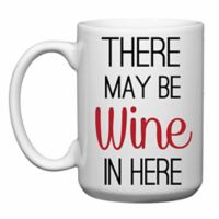 """Love You a Latte Shop """"There May Be Wine In Here """" Mug"""