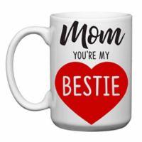 "Love You a Latte Shop ""Mom You're My Bestie"" Mug"