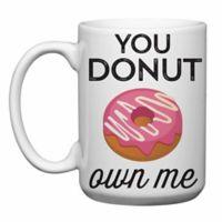 "Love You a Latte Shop ""You Donut Own Me"" Mug"