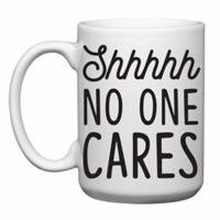 """Love You a Latte Shop """"Shhhhh No One Cares"""" Mug"""