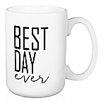 "Designs Direct ""Best Day Ever"" 15 oz. Coffee Mug"