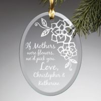 """If Mothers Were Flowers, We'd Pick You"" 3.75-Inch Glass Ornament in Clear"
