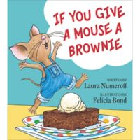 """If You Give a Mouse a Brownie"" Book, Written by Laura Numeroff and Illustrated by Felicia Bond"