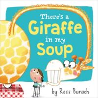 """There's a Giraffe in My Soup"" Book by Ross burach"