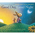 """Good Day, Good Night"" by Margaret Wise Brown and Illustrator Loren Long"