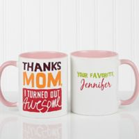Thanks Mom, I Turned Out Awesome 11 oz. Coffee Mug in Pink/White