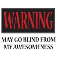 "WallPops!® ""Warning May Go Blind from My Awesomeness"" Wall Decal"
