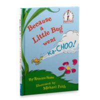 Dr. Seuss' Because a Little Bug Went Ka-choo! Book