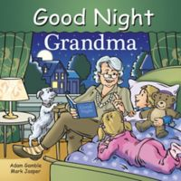 Good Night Grandma Board Book by Adam Gamble and Mark Jasper