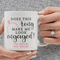 Does This Ring Make Me Look Engaged 11 oz. Coffee Mug in White