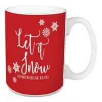 """Designs Direct """"Let It Snow Somewhere Else"""" Coffee Mug in Red"""